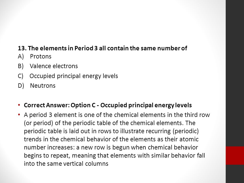 13. The elements in Period 3 all contain the same number of A) Protons