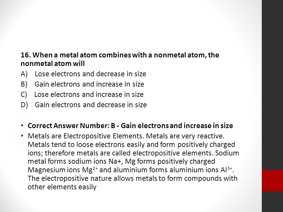 16. When a metal atom combines with a nonmetal atom, the nonmetal atom will