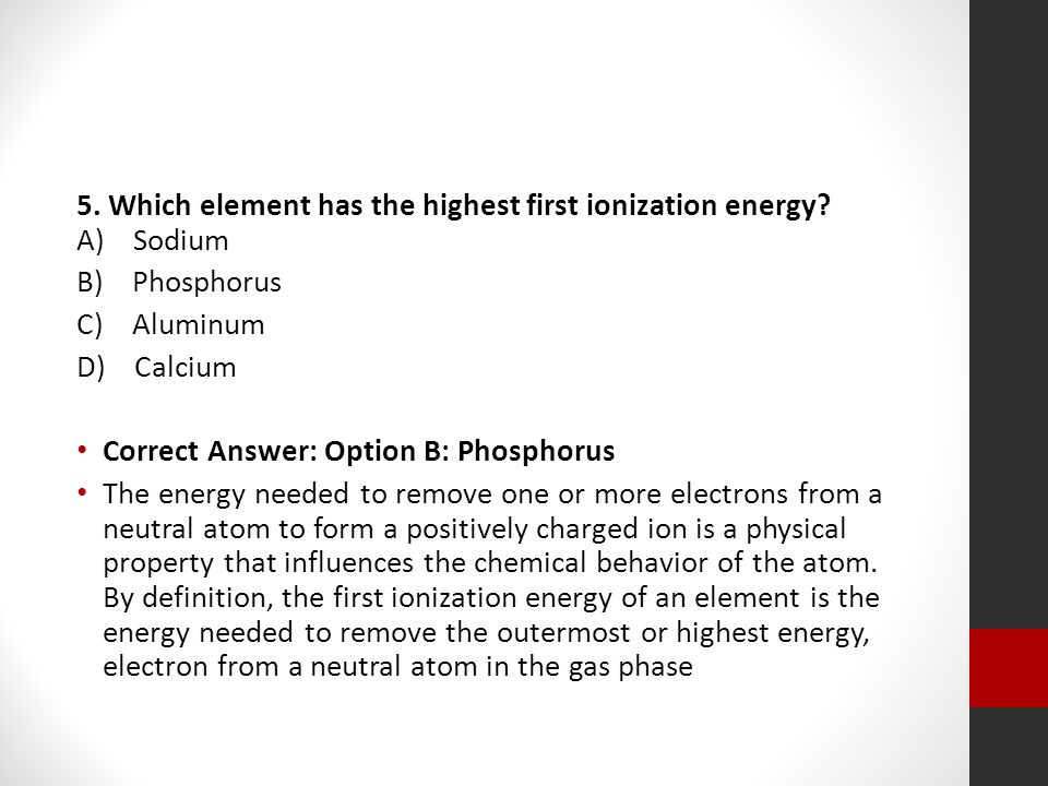 5. Which element has the highest first ionization energy A) Sodium