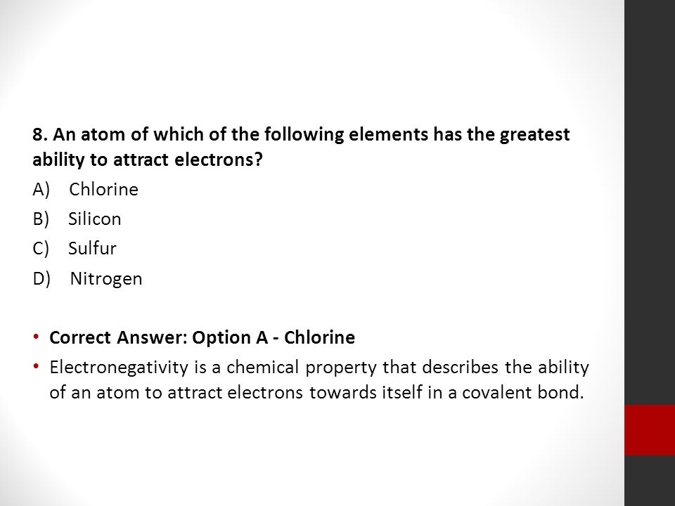 8. An atom of which of the following elements has the greatest ability to attract electrons