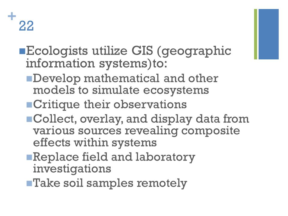 22 Ecologists utilize GIS (geographic information systems)to: