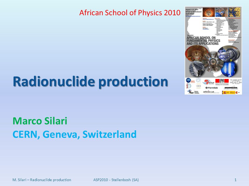 Radionuclide production Marco Silari CERN, Geneva, Switzerland