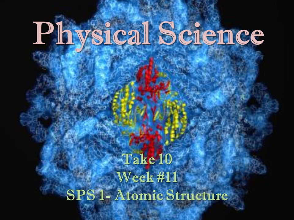 Take 10 Week #11 SPS 1- Atomic Structure