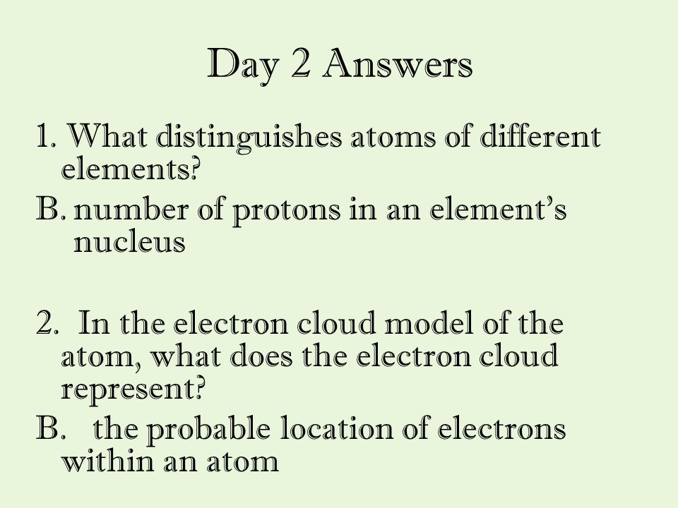 Day 2 Answers 1. What distinguishes atoms of different elements