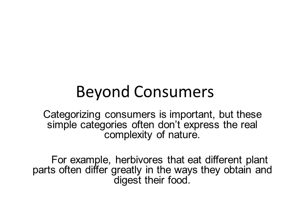 Beyond Consumers Categorizing consumers is important, but these simple categories often don't express the real complexity of nature.