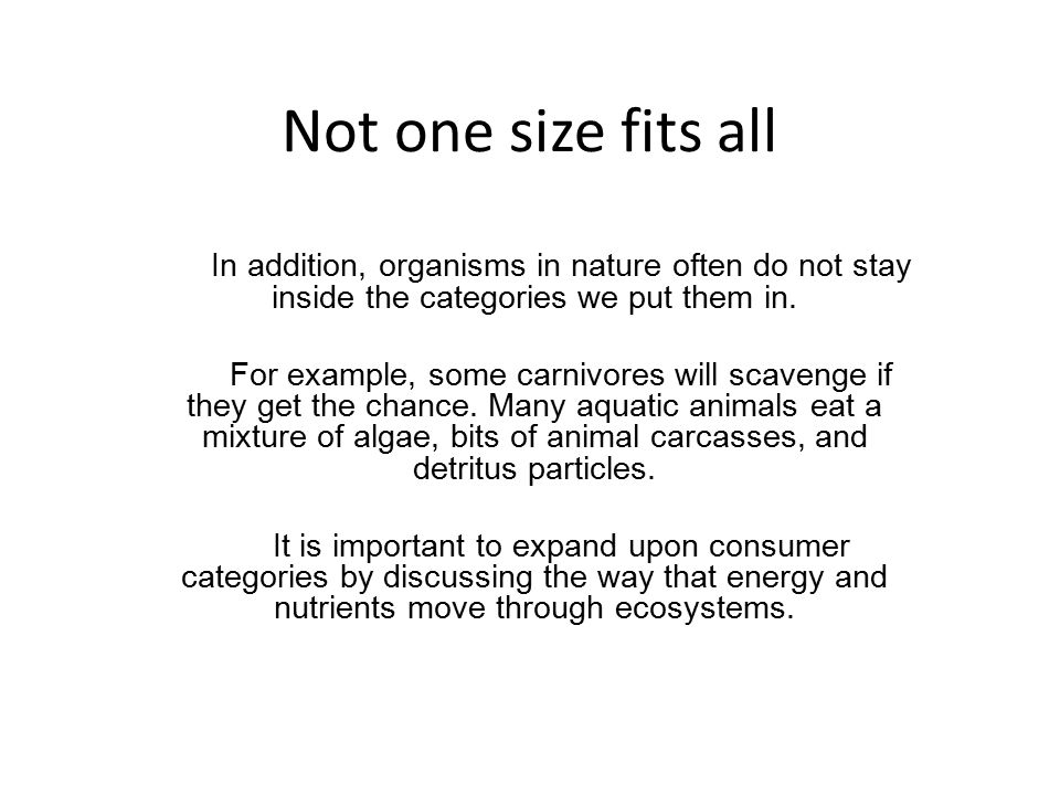 Not one size fits all In addition, organisms in nature often do not stay inside the categories we put them in.
