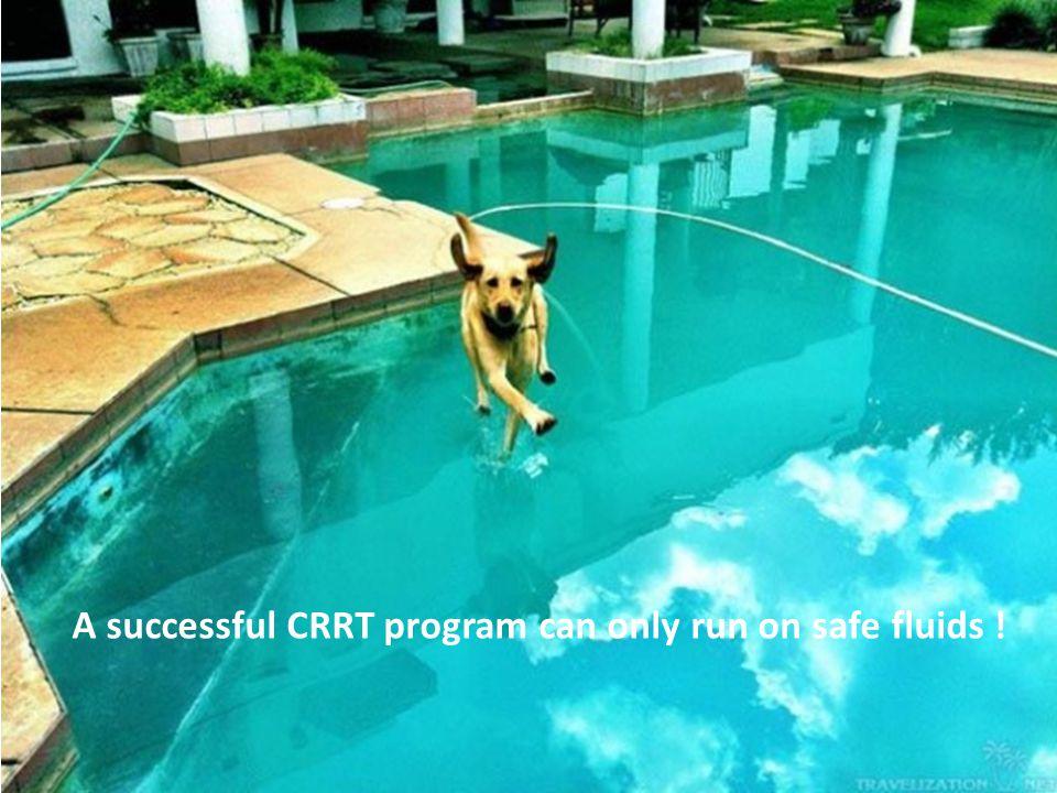 A successful CRRT program can only run on safe fluids !
