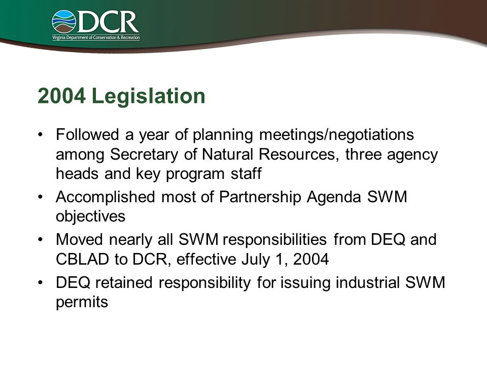 2004 Legislation Followed a year of planning meetings/negotiations among Secretary of Natural Resources, three agency heads and key program staff.