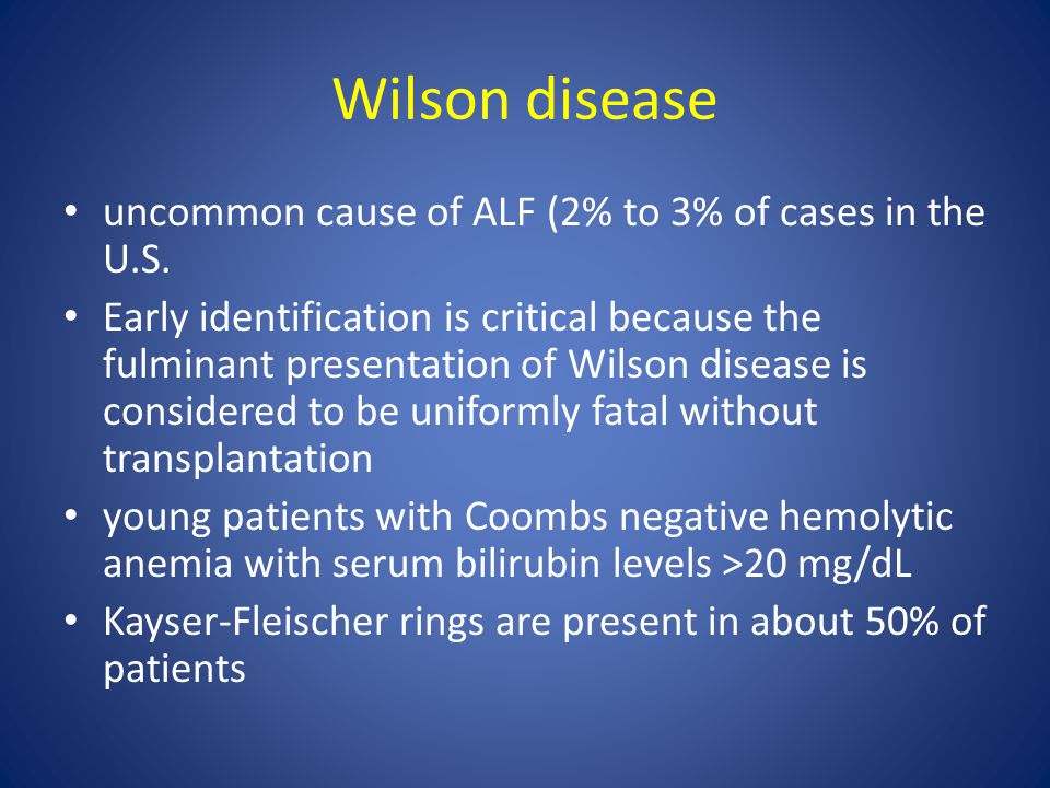 Wilson disease uncommon cause of ALF (2% to 3% of cases in the U.S.