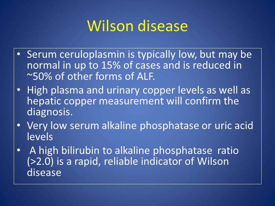 Wilson disease Serum ceruloplasmin is typically low, but may be normal in up to 15% of cases and is reduced in ~50% of other forms of ALF.