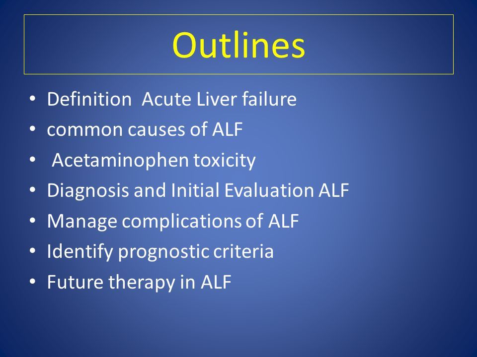 Outlines Definition Acute Liver failure common causes of ALF