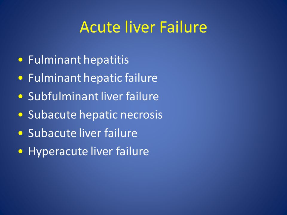 Acute liver Failure Fulminant hepatitis Fulminant hepatic failure