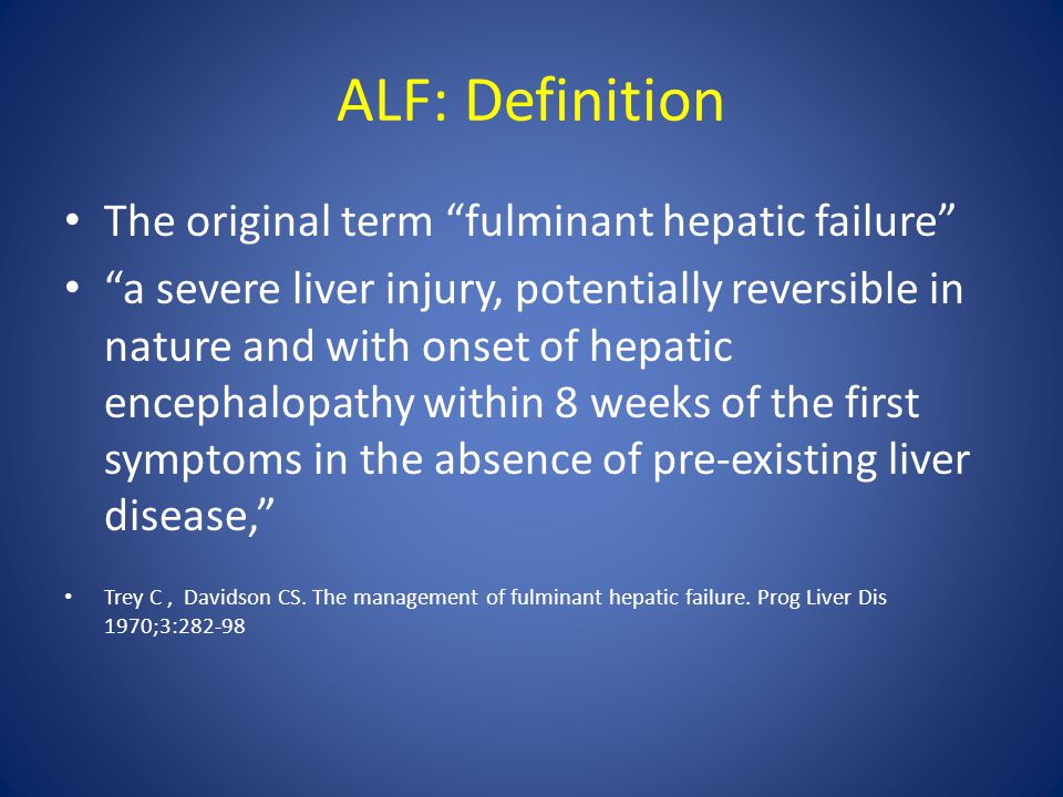 ALF: Definition The original term fulminant hepatic failure