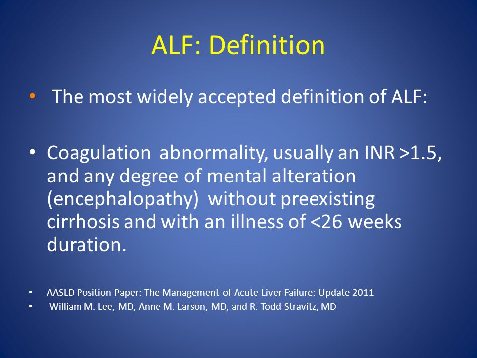 ALF: Definition The most widely accepted definition of ALF: