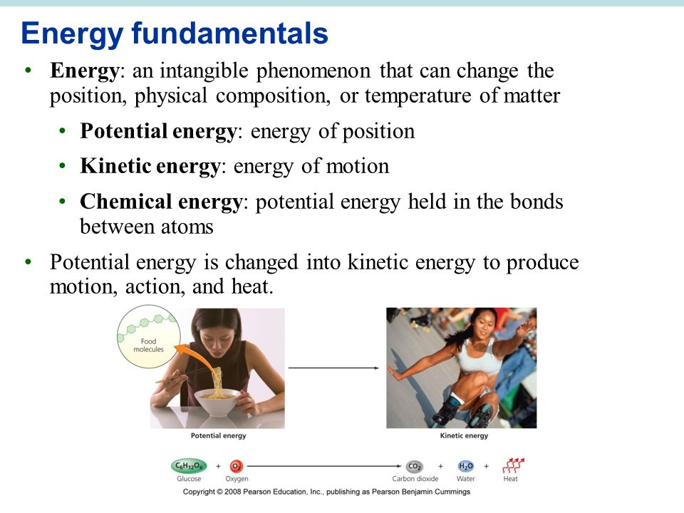 Energy fundamentals Energy: an intangible phenomenon that can change the position, physical composition, or temperature of matter.