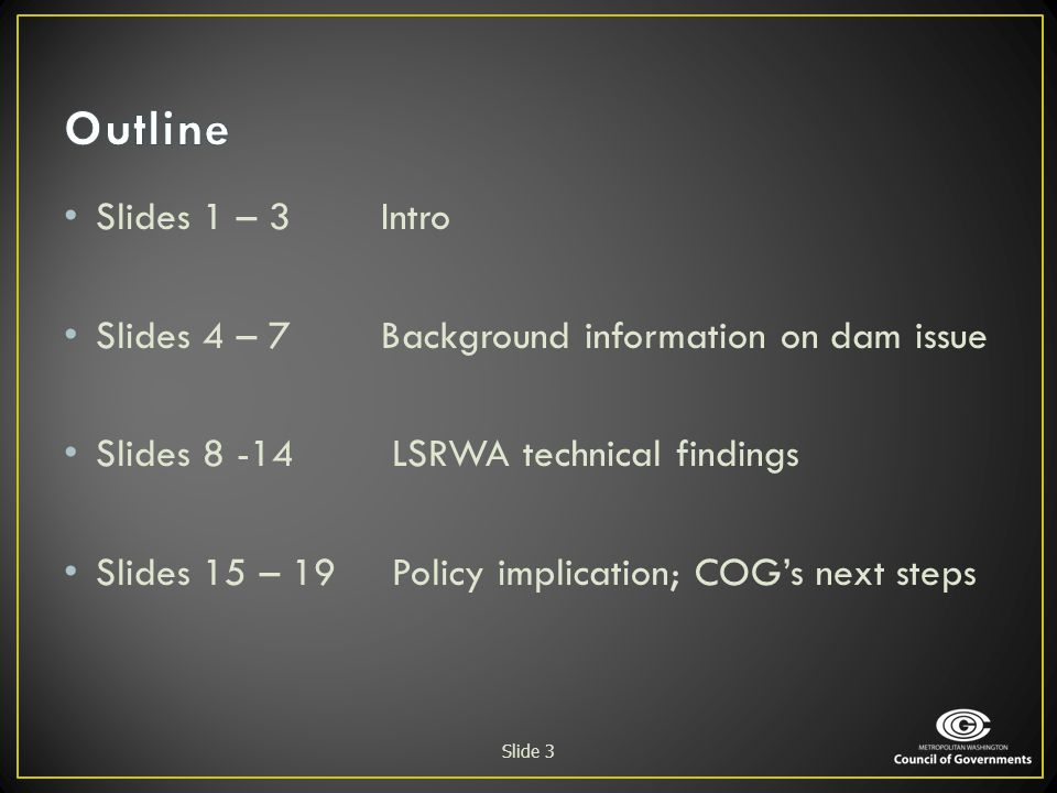 Outline Slides 1 – 3 Intro. Slides 4 – 7 Background information on dam issue. Slides 8 -14 LSRWA technical findings.