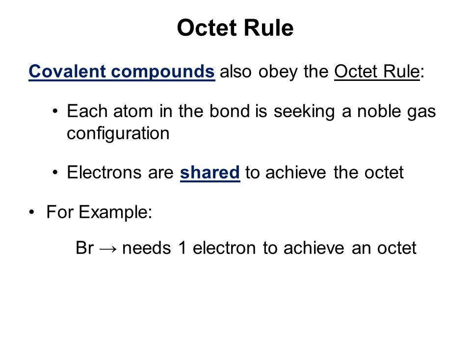 Octet Rule Covalent compounds also obey the Octet Rule: