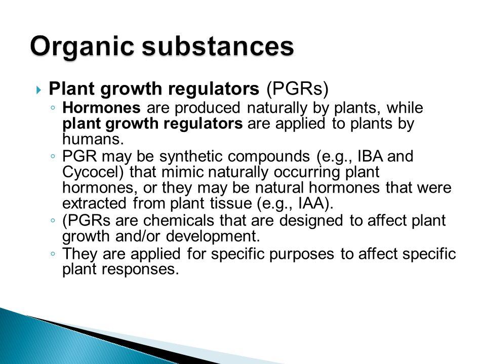 Organic substances Plant growth regulators (PGRs)