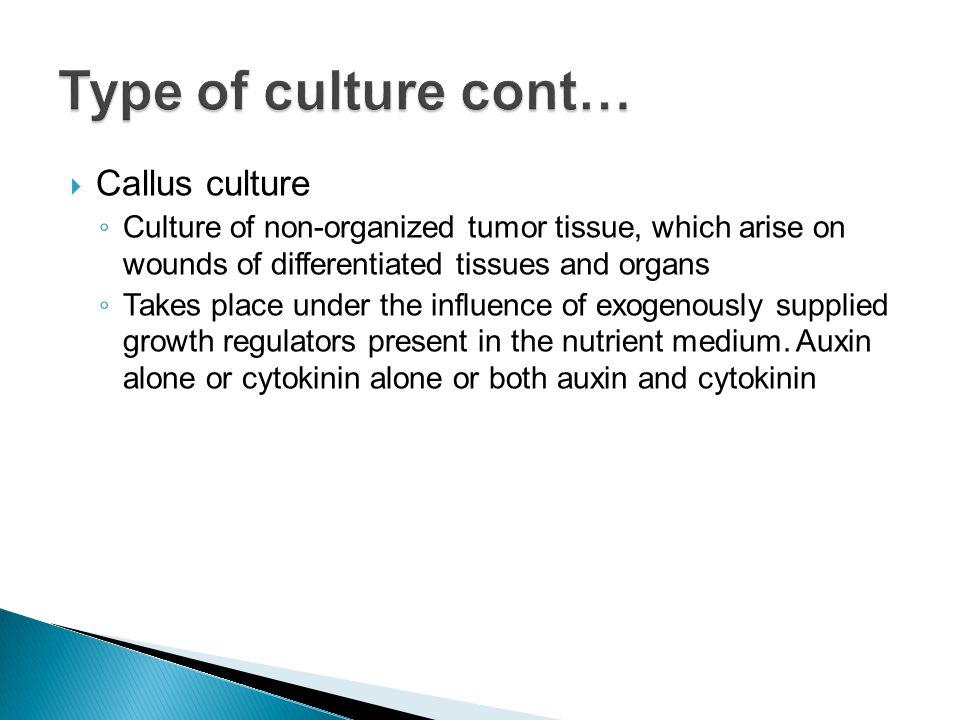 Type of culture cont… Callus culture