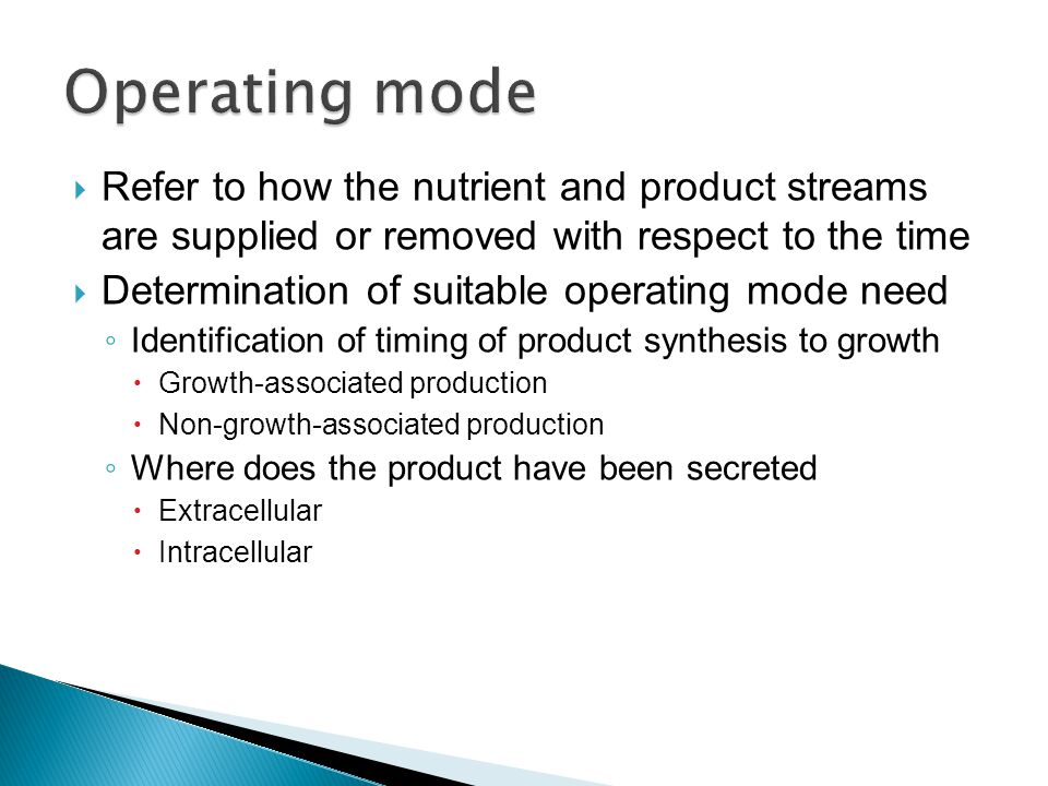Operating mode Refer to how the nutrient and product streams are supplied or removed with respect to the time.