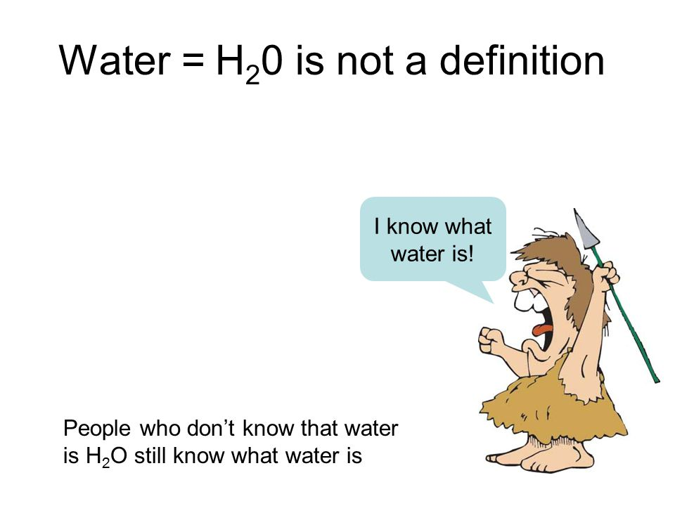 Water = H20 is not a definition