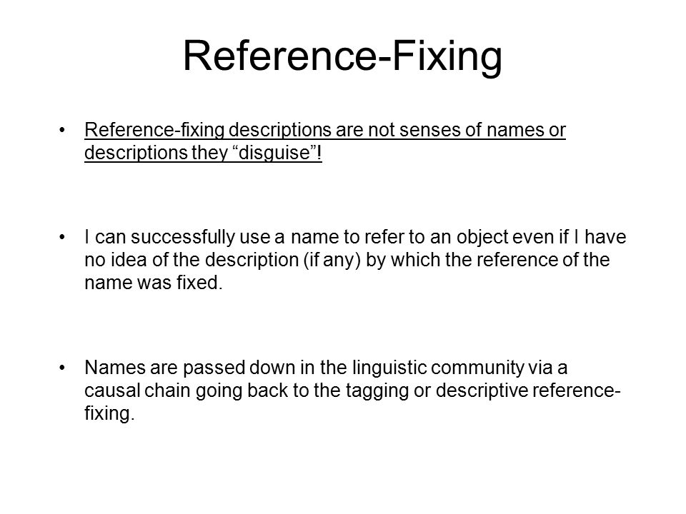 Reference-Fixing Reference-fixing descriptions are not senses of names or descriptions they disguise !