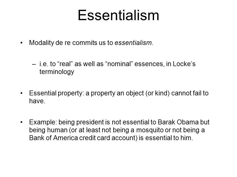 Essentialism Modality de re commits us to essentialism.