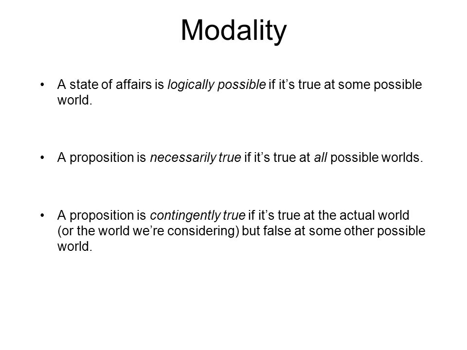 Modality A state of affairs is logically possible if it's true at some possible world.