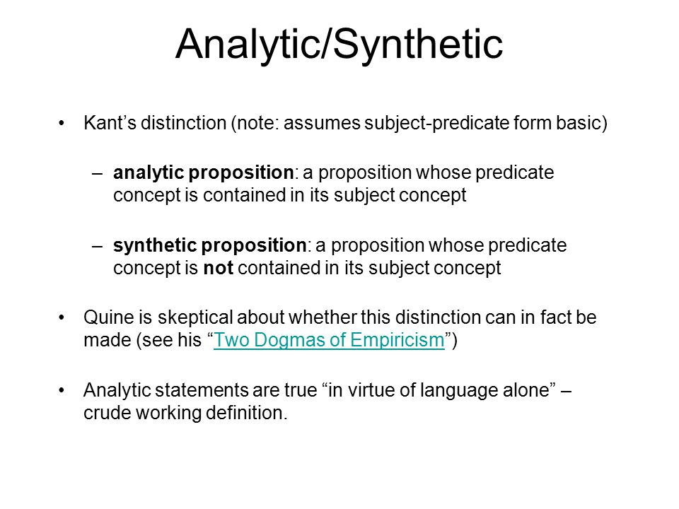 Analytic/Synthetic Kant's distinction (note: assumes subject-predicate form basic)