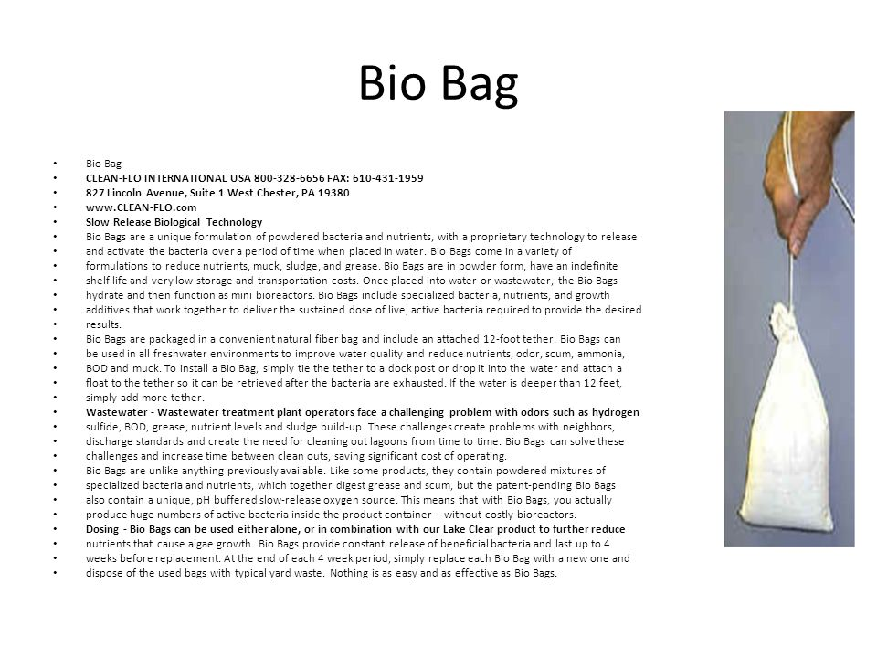 Bio Bag Bio Bag. CLEAN-FLO INTERNATIONAL USA 800-328-6656 FAX: 610-431-1959. 827 Lincoln Avenue, Suite 1 West Chester, PA 19380.