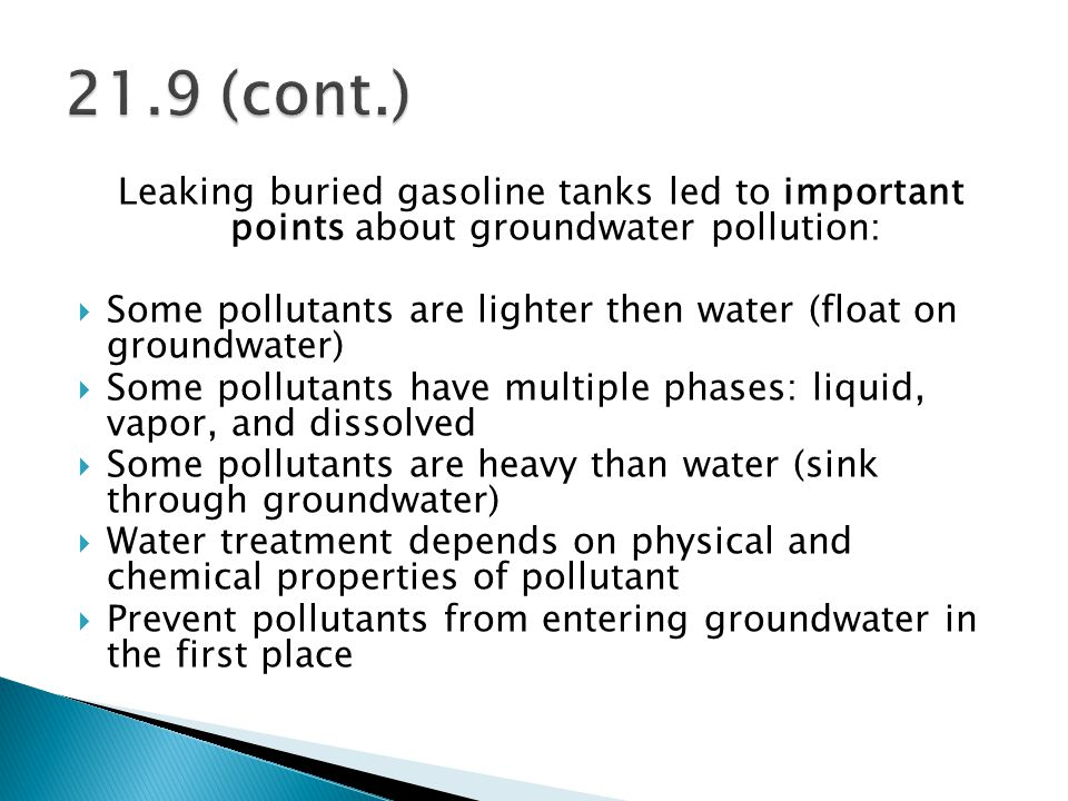 21.9 (cont.) Leaking buried gasoline tanks led to important points about groundwater pollution: