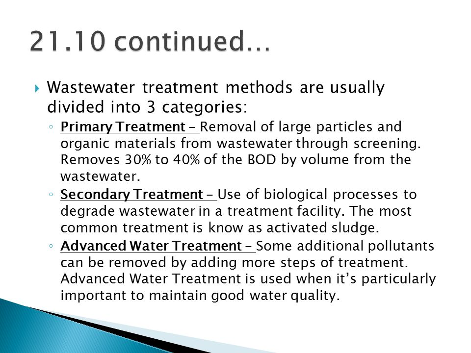 21.10 continued… Wastewater treatment methods are usually divided into 3 categories: