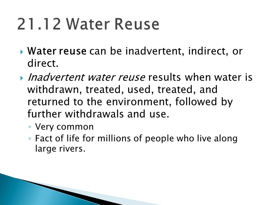 21.12 Water Reuse Water reuse can be inadvertent, indirect, or direct.