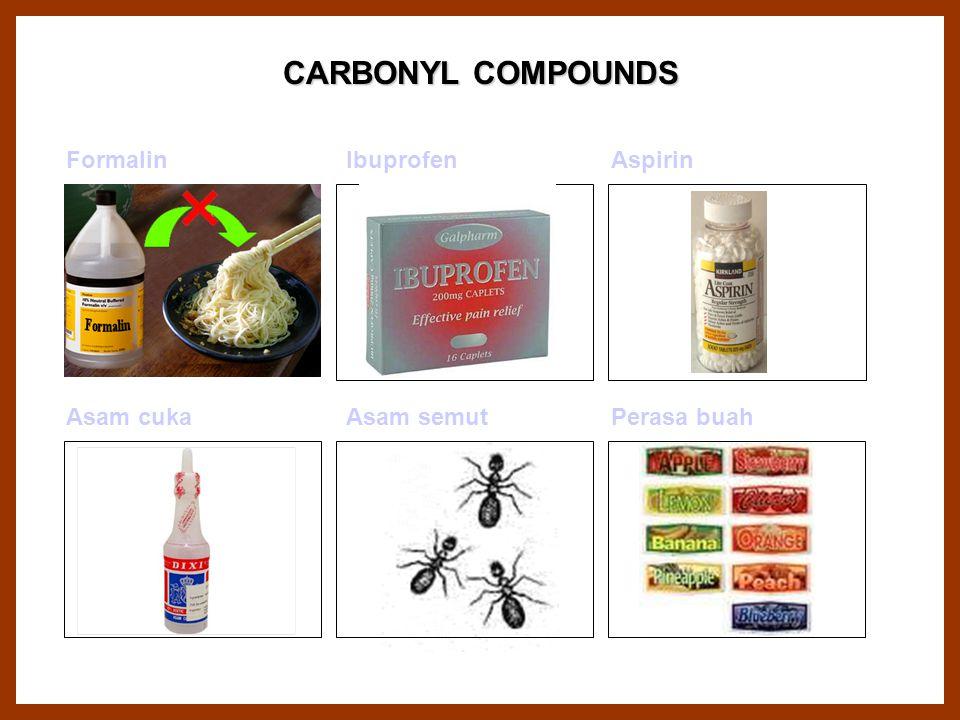 CARBONYL COMPOUNDS Formalin Ibuprofen Aspirin Asam cuka Asam semut