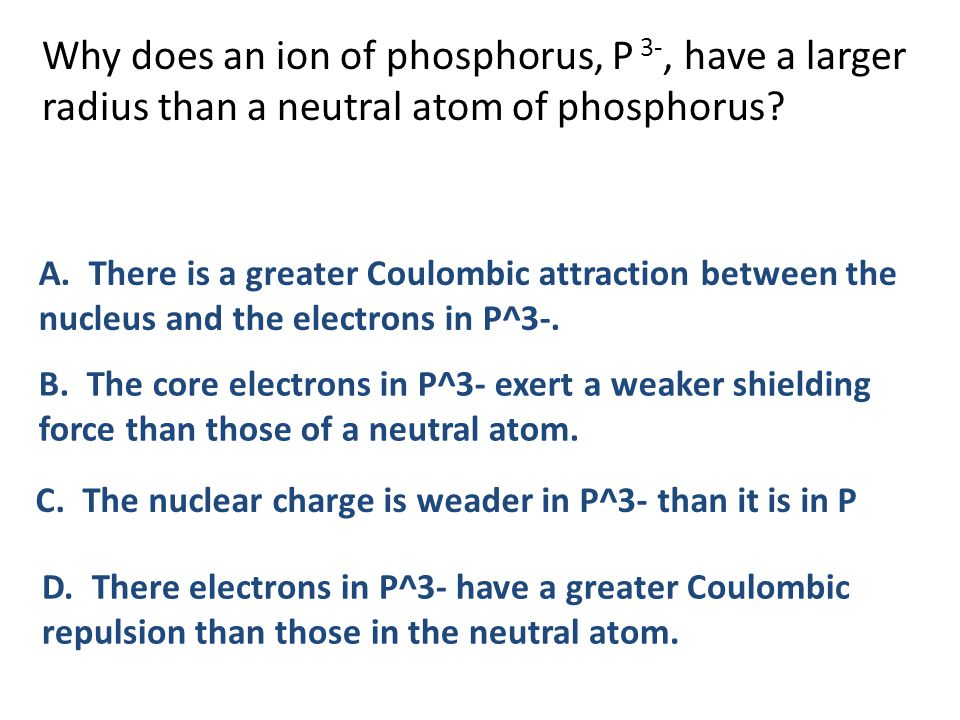 Why does an ion of phosphorus, P 3-, have a larger radius than a neutral atom of phosphorus