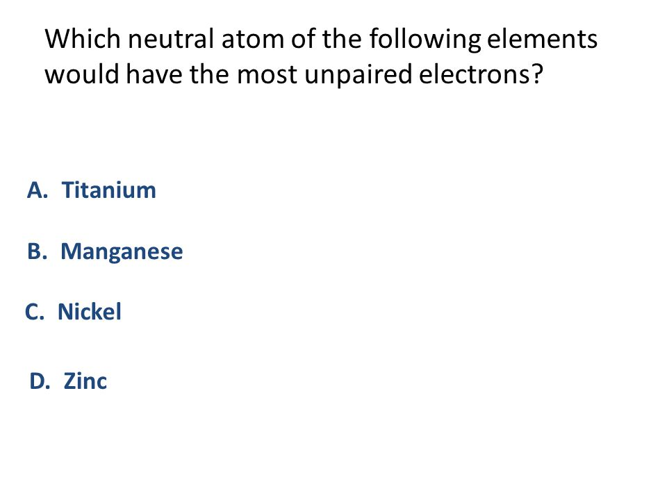 Which neutral atom of the following elements would have the most unpaired electrons