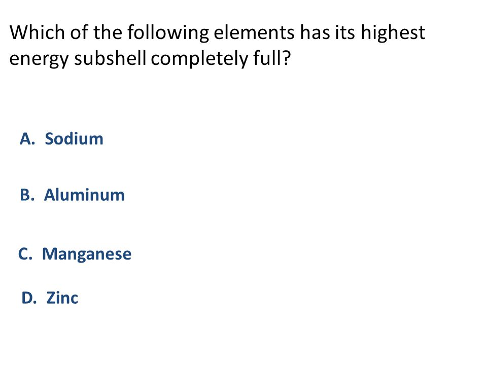 Which of the following elements has its highest energy subshell completely full