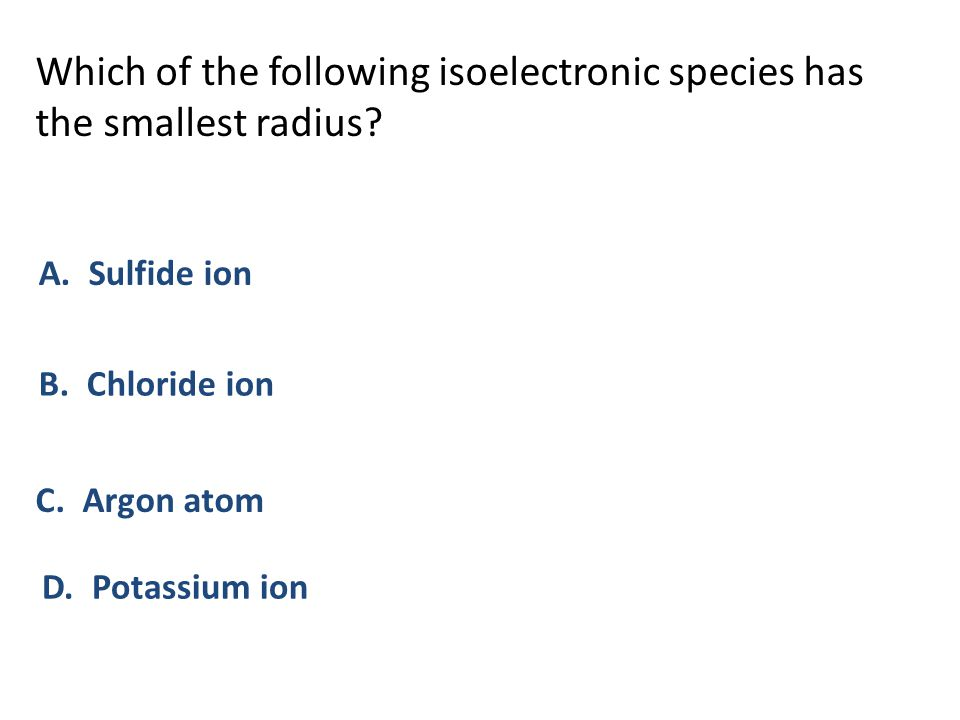 Which of the following isoelectronic species has the smallest radius