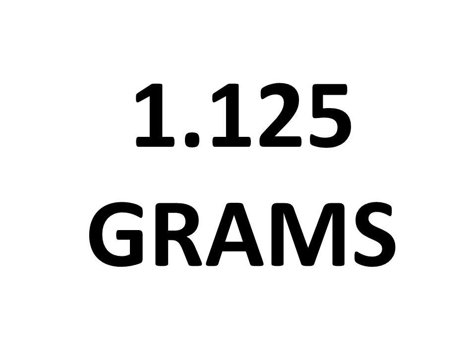1.125 GRAMS