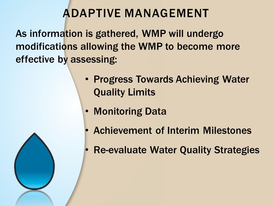 Adaptive Management As information is gathered, WMP will undergo modifications allowing the WMP to become more effective by assessing: