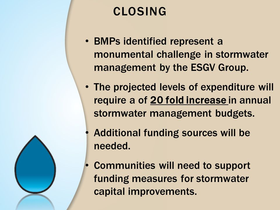 CLOSING BMPs identified represent a monumental challenge in stormwater management by the ESGV Group.