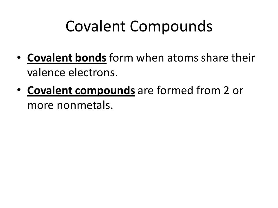 Covalent Compounds Covalent bonds form when atoms share their valence electrons.