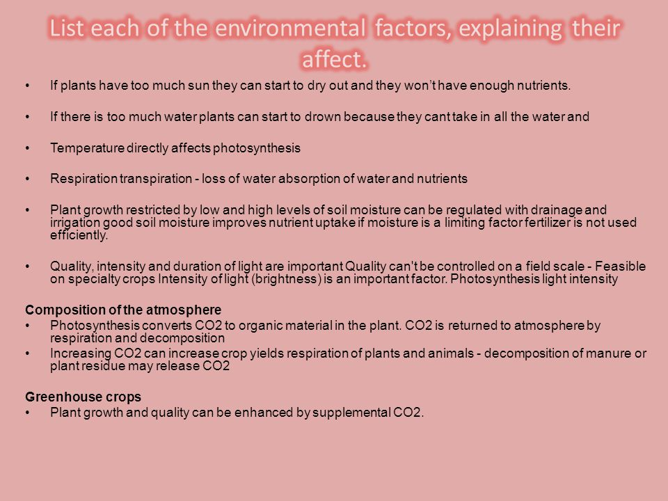 List each of the environmental factors, explaining their affect.