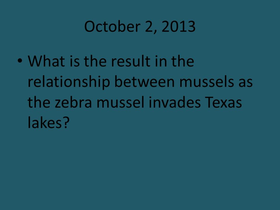 October 2, 2013 What is the result in the relationship between mussels as the zebra mussel invades Texas lakes
