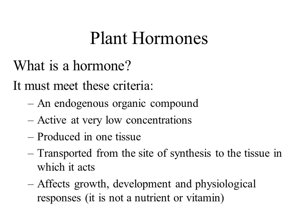 Plant Hormones What is a hormone It must meet these criteria: