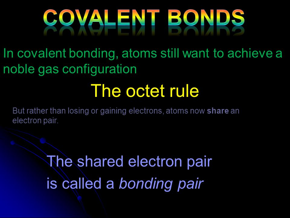 Covalent Bonds The octet rule The shared electron pair