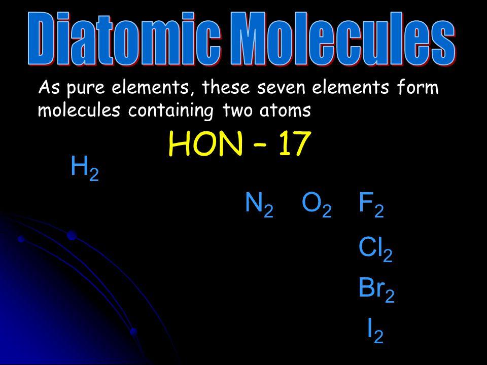 HON – 17 H2 N2 O2 F2 Cl2 Br2 I2 Diatomic Molecules
