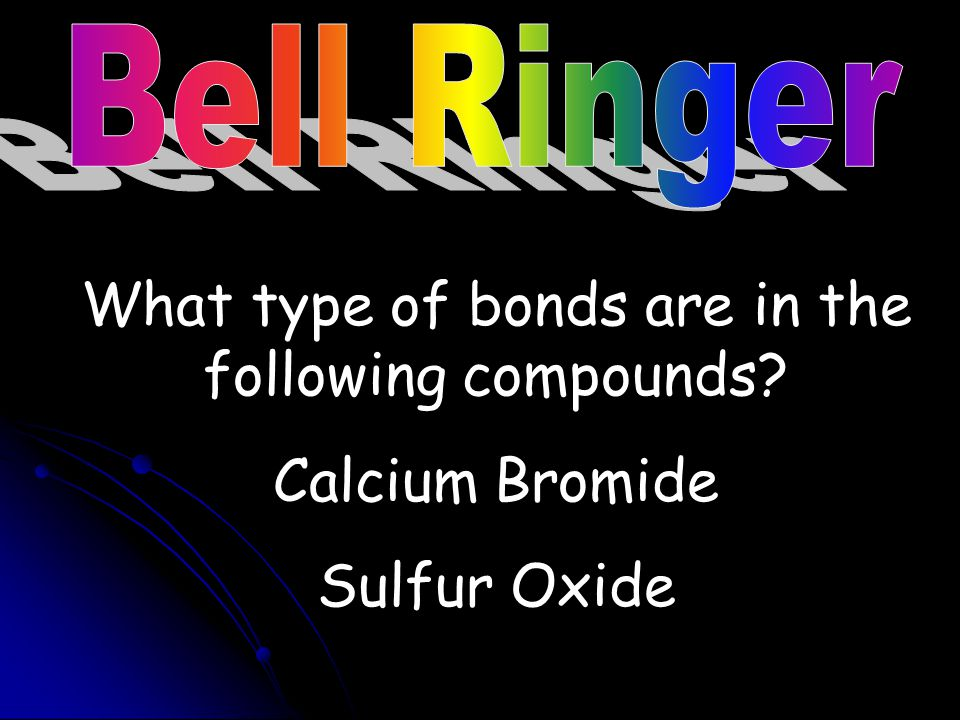 What type of bonds are in the following compounds