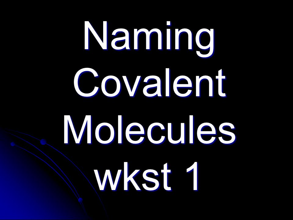 Naming Covalent Molecules wkst 1