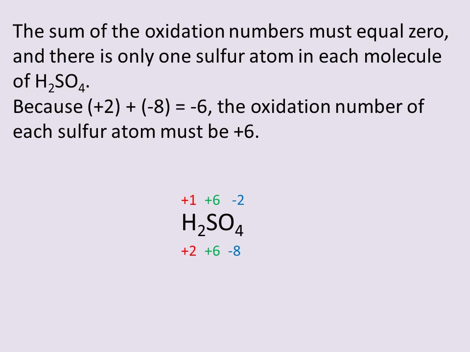 The sum of the oxidation numbers must equal zero, and there is only one sulfur atom in each molecule of H2SO4.